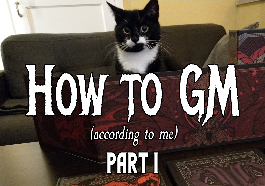 How to GM, according to me. (Part I)